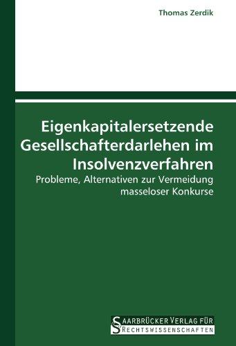 Eigenkapitalersetzende Gesellschafterdarlehen im Insolvenzverfahren: Probleme, Alternativen zur Vermeidung masseloser Konkurse