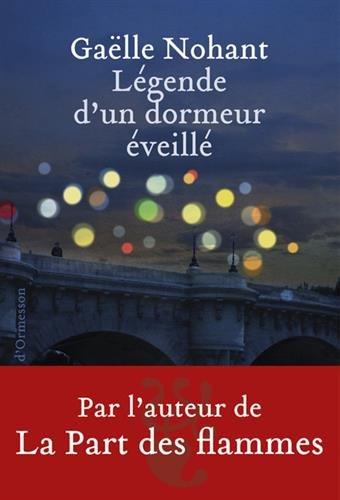 Légende d'un dormeur éveillé : roman | Nohant, Gaëlle (1973-....,). Auteur