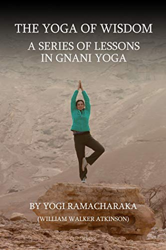 A series of lessons in Gnani yoga: The Yoga of Wisdom ...