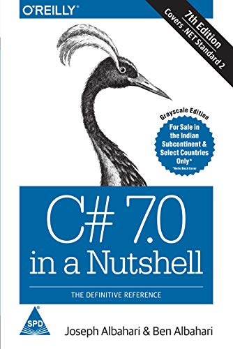 C# 7.0 In A Nutshell: The Definitive Reference (Covers .Net Standard 2), Seventh Edition