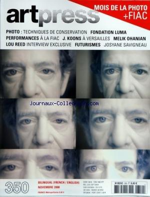 ART PRESS [No 350] du 01/11/2008 - PHOTO - TECHNIQUES DE CONSERVATION FONDATION LUMA PERFORMANCES A LA FIAC J. KOONS A VERSAILLES MELIK OHANIAN LOU REED FUTURISMES - JOSYANE SAVIGNEAU