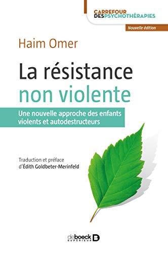 La résistance non violente : Une nouvelle approche des enfants violents et autodestructeurs