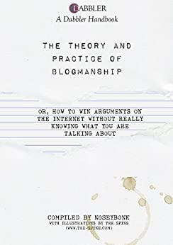 Blogmanship - Or, How To Win Arguments On The Internet Without Really Knowing What You Are Talking About by [Noseybonk]