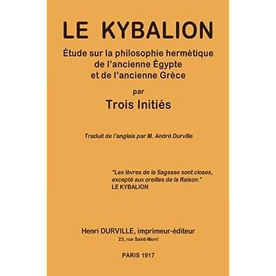 Le KYBALION: Étude sur la philosophie hermétique de l'ancienne Égypte et de l'ancienne Grèce