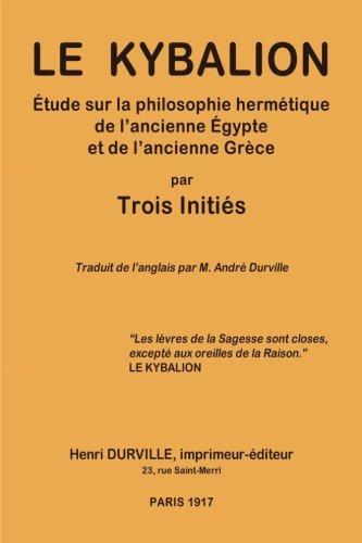Le KYBALION: tude sur la philosophie hermtique de l'ancienne gypte et de l'ancienne Grce