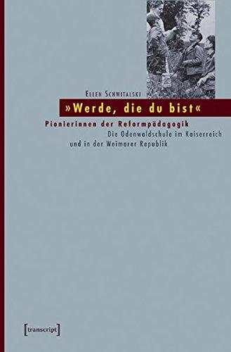 »Werde, die du bist«: Pionierinnen der Reformpädagogik. Die Odenwaldschule im Kaiserreich und in der Weimarer Republik
