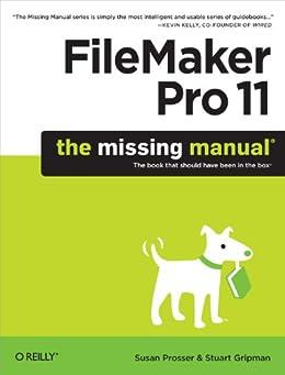 FileMaker Pro 11: The Missing Manual (Missing Manuals) by [Prosser, Susan, Stuart Gripman]