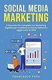 Social Media Marketing: Il Manuale Più Completo sul Marketing Digitale per Eccellere sui Social Networks | Aggiornato al 2019