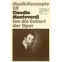 Claudio Monteverdi. Um die Geburt der Oper (Musik-Konzepte 88)