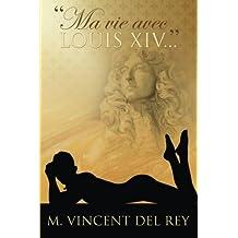 """""""Ma vie avec Louis XIV..."""" Version integrale."""