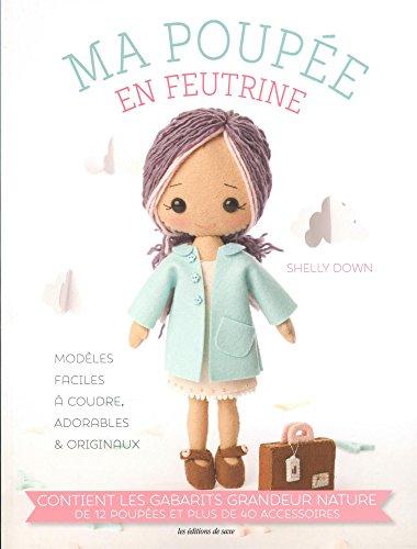 Ma poupée en feutrine : Modèles faciles à coudre, adorables et originaux par Shelly Down