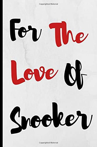 For The Love Of Snooker: Notebook 120 Lined Pages Paperback Notepad / Journal