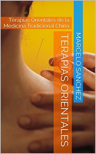 Terapias Orientales: Terapias Orientales de la Medicina Tradicional China por Marcelo Sanchez