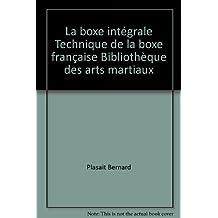 La boxe intégrale Technique de la boxe française Bibliothèque des arts martiaux