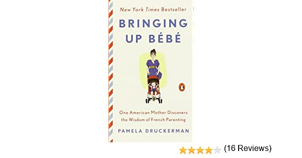 0f90fcda99 Amazon.fr - Bringing Up Bébé: One American Mother Discovers the Wisdom of  French Parenting - Pamela Druckerman - Livres