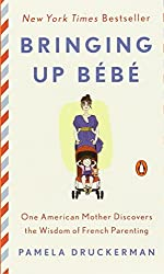 Bringing Up B?b?: One American Mother Discovers the Wisdom of French Parenting