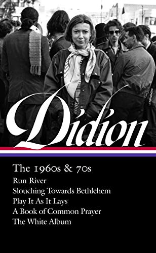 Joan Didion: The 1960s & 70s (LOA #325): Run River / Slouching Towards Bethlehem / Play It As It Lays / A Book of Common Prayer / The White Album (Library of America)
