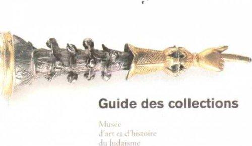 Guide des collections [du musee d'art et d'histoire du Judaisme] (French Edition)