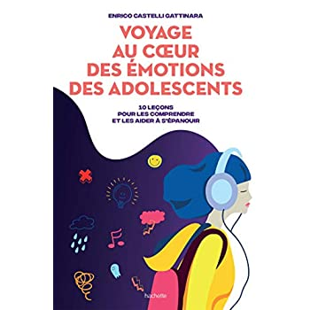 Voyage au coeur des émotions des adolescents: 10 leçons pour les comprendre et les aider à s'épanouir
