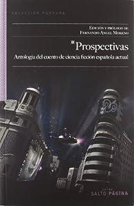 Prospectivas: Antología del cuento de ciencia ficción española actual par  Varios autores