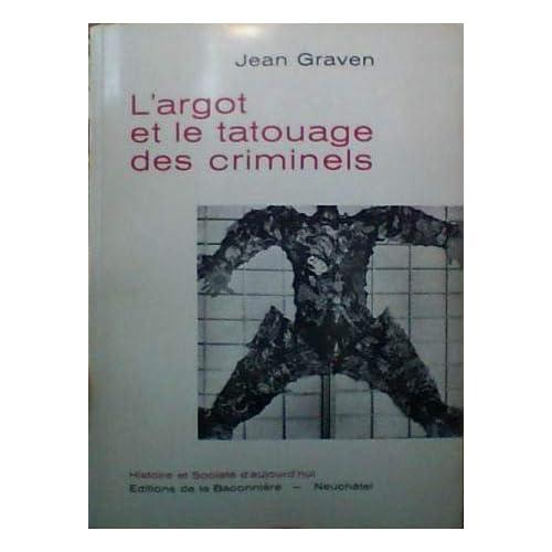 Jean Graven. L'Argot et le tatouage des criminels : étude de criminologie sociale