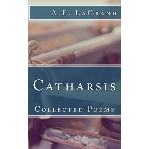 Catharsis: Collected Poems by Ms. A. E. LaGrand (2014-07-29)
