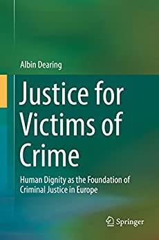 Descargar Justice for Victims of Crime: Human Dignity as the Foundation of Criminal Justice in Europe Epub Gratis
