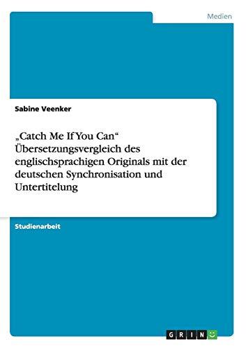 """""""Catch Me If You Can"""" Übersetzungsvergleich des englischsprachigen Originals mit der deutschen Synchronisation und Untertitelung"""