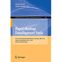 Rapid Mashup Development Tools: Second International Rapid Mashup Challenge, RMC 2016, Lugano, Switzerland, June 6, 2016, Revised Selected Papers ... Computer and Information Science, Band 696)