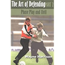 [The Art of Defending Part Two: Phase Play and 11v11[ THE ART OF DEFENDING PART TWO: PHASE PLAY AND 11V11 ] By Harrison, Wayne ( Author )Sep-01-2003 Paperback