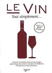 Le vin Tout simplement ... : Avec un kit sommelier