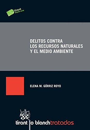 Delitos Contra los Recursos Naturales y el Medio Ambiente (Tratados, Comentarios y Practicas Procesales)