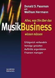 Alles, was Sie über das Musikbusiness wissen müssen: Erfolgreich verhandeln, Verträge gestalten, Auftritte organisieren, Finanzen managen