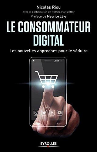 Le consommateur digital: Les nouvelles approches pour le séduire par Patrick Hoffstetter