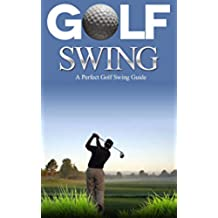 Golf: Golf Swing Guide for Dummies: Learn Perfect Golf Swing Instruction to Play Like a Pro in Less that 30 Days (Golf Basics, Golf Fundamentals, Golf ... Game, Golf Execution,) (English Edition)