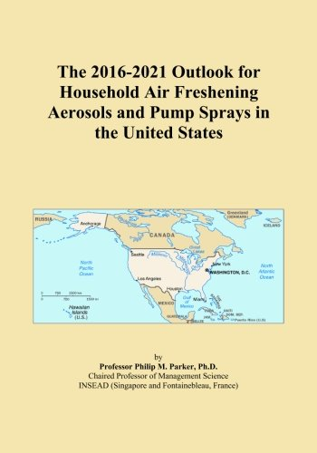 The 2016-2021 Outlook for Household Air Freshening Aerosols and Pump Sprays in the United States