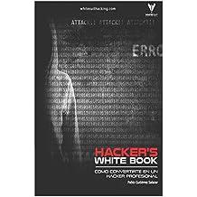 Hacker's WhiteBook (Español): Guía practica para convertirte en hacker profesional desde cero (Hacker's Books)