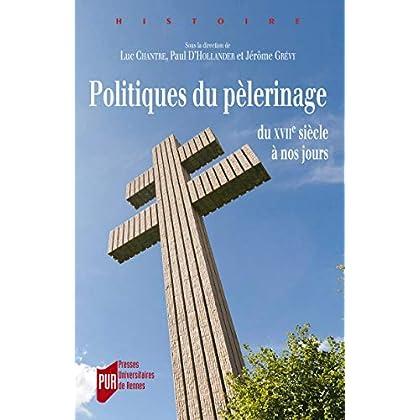 Politiques du pèlerinage: Du XVIIe siècle à nos jours (Histoire)