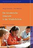 Der künstlerische Unterricht in der Waldorfschule. Malen und Zeichnen (Menschenkunde und Erziehung)