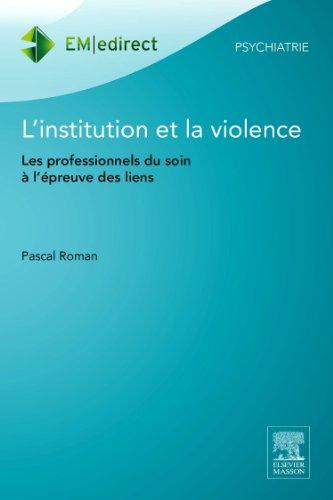 L'institution et la violence: Les professionnels du soin à l'épreuve des liens par Pascal Roman
