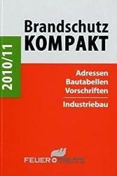 Brandschutz Kompakt 2010/11: Adressen - Bautabellen - Vorschriften Industriebau