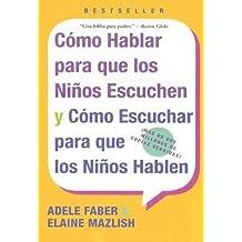 By Faber, Adele ( Author ) [ Como Hablar Para Que Los Ninos Escuchen: Y Como Escuchar Para Que Los Ninos Hablen By Aug-2005 Paperback