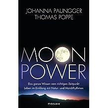 Moon Power: Das ganze Wissen vom richtigen Zeitpunkt - Leben im Einklang mit Natur- und Mondrhythmen -