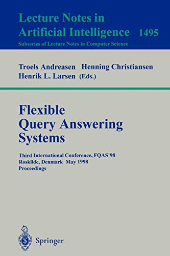 Flexible Query Answering Systems: Third International Conference, FQAS'98, Roskilde, Denmark, May 13-15, 1998, Proceedings (Lecture Notes in Computer Science, Band 1495) Internet Answering Systeme