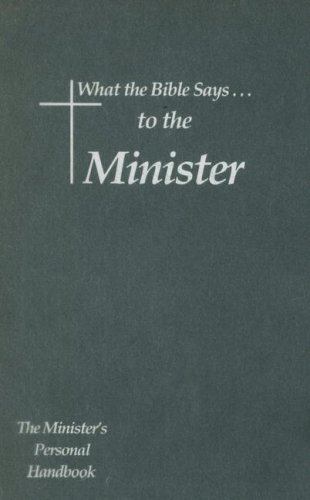 What the Bible Says to the Minister: The Minister's Personal Handbook