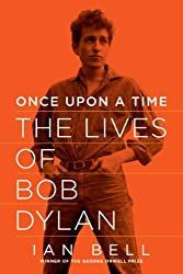 Once Upon a Time: The Lives of Bob Dylan by Ian Bell (2013-10-16)