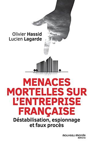 Menaces mortelles sur l'entreprise franaise: Dstabilisation, espionnage et faux procs