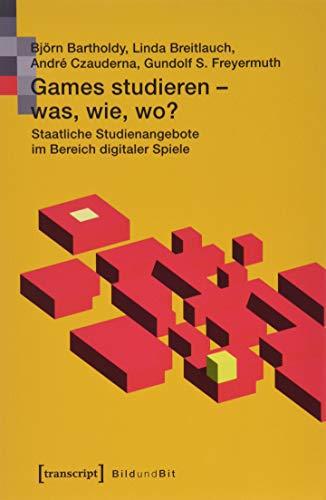 Games studieren - was, wie, wo?: Staatliche Studienangebote im Bereich digitaler Spiele (Bild und Bit. Studien zur digitalen Medienkultur, Bd. 6)