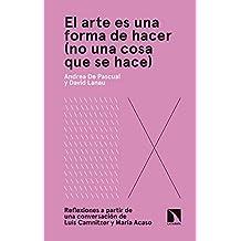 El arte es una forma de hacer (no una cosa que se hace): Reflexiones a partir de una conversación de Luis Camnitzer y María Acaso (Arte + educación)