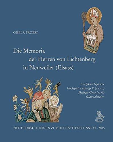 Die Memoria der Herren von Lichtenberg in Neuweiler (Elsass): Adelphus-Teppiche, Hochgrab Ludwigs V. (+ 1471), Heiliges Grab (1478), Glasmalereien (Neue Forschungen zur deutschen ()